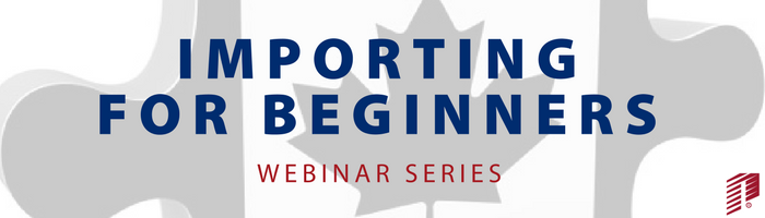Image: Canadian Importing for Beginners Webinar Series