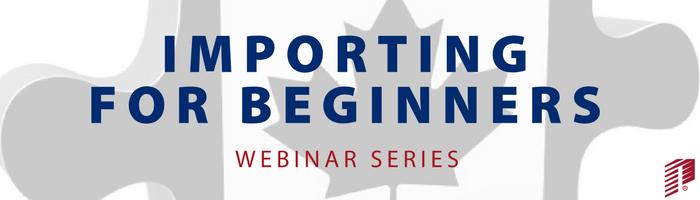 Image: Canadian Importing for Beginners Webinar Series