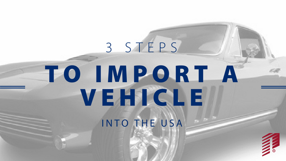 Import Vehicle into the USA in 3 Steps
