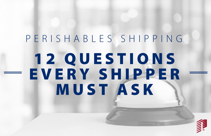 Perishables Shipping | 12 Questions Every Shipper Must Ask