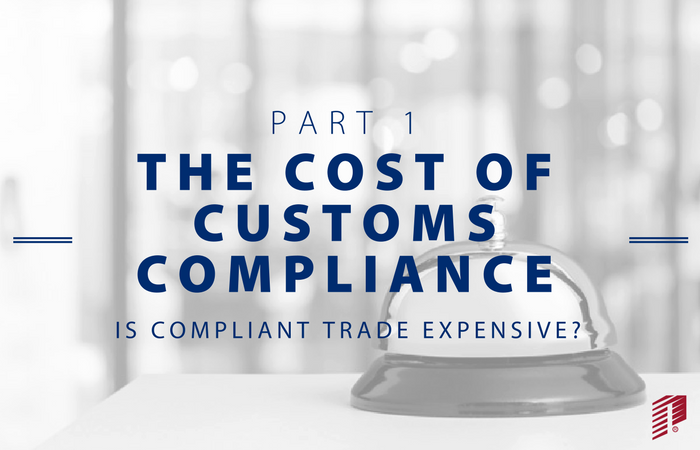 The Cost of Customs Compliance Part 1 | Is Compliant Trade Expensive?