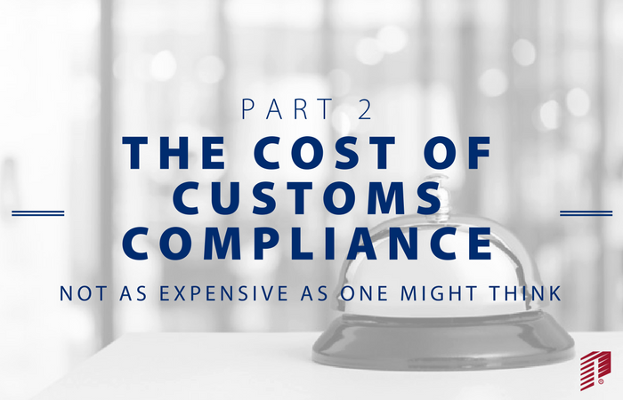 The Cost of Customs Compliance Part 2 | Not as Expensive as One Might Think